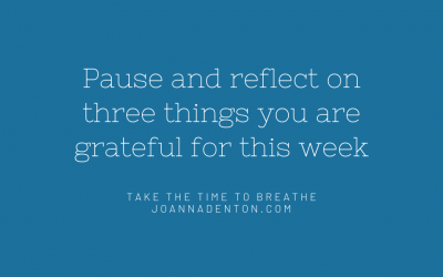 Pause and think about what you are grateful, to put things back in perspective