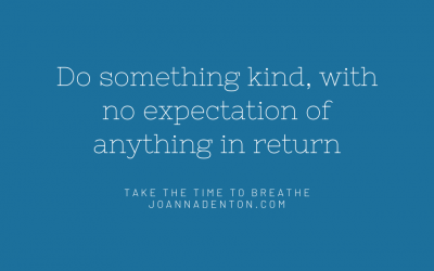 Do something kind for someone, with no expectation of anything in return