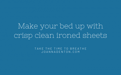 Make your bed with clean, crisp sheets and just ENJOY