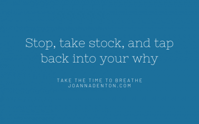 Stop, take stock, and tap back into your why