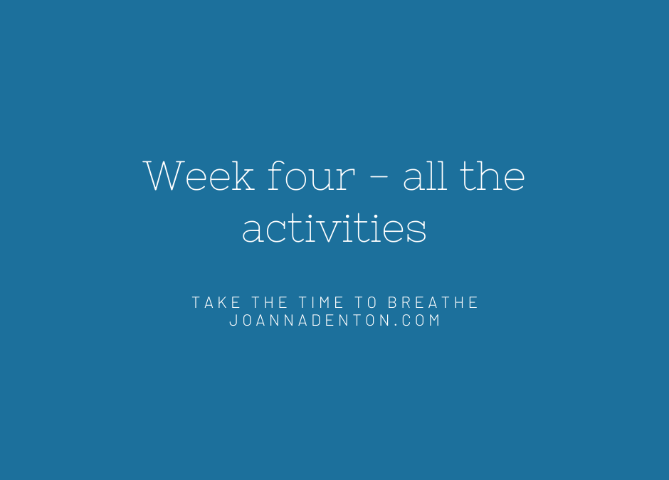 Week four – all the activities