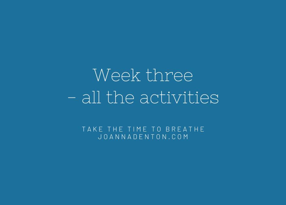 Week three – all activities
